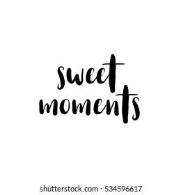 Sweet moments. Black and white lettering. Letter. Vector handwritten brush script.