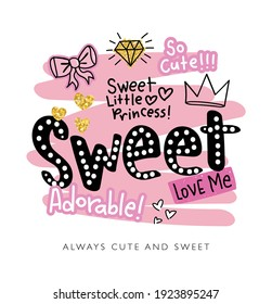 Sweet slogan text with cute decorations illustration design for fashion graphics, t shirt prints, posters, stickers etc