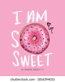 I am so sweet slogan text and cute donut drawing / Design for t shirt graphics, prints, posters, stickers etc