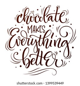 Sweets quote colorful hand draw lettering phrase - Chokolate makes everyting better - isolated in chocolate brown colors. Candy shop, caffee wall design. Poster, print, card, smm design.