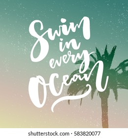 Swim in every ocean. Inspirational quote about travel at filtered background with palm tree.