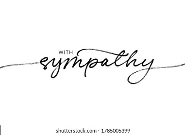 With sympathy ink brush vector lettering. Modern phrase handwritten vector calligraphy. Black paint lettering isolated on white background. Postcard, greeting card, t shirt decorative print.