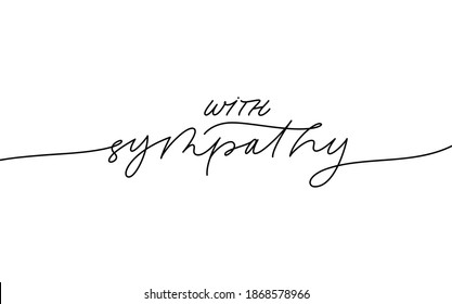 With sympathy ink line vector lettering. Modern phrase handwritten vector calligraphy with swooshes. Black paint lettering isolated on white background. Postcard, greeting card, t shirt print