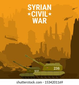 Syrian Civil War Poster. The civil war in Syria. Self-propelled artillery mount on the background of hostilities and the ruins of proud. City battle. Anti war poster. Vector flat illustration. Russian