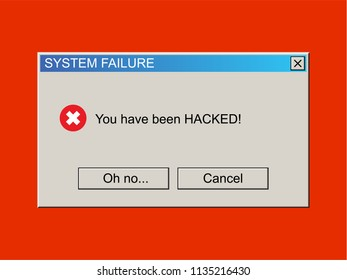 System Failure Warning Message - You Have been HACKED. Vintage User Interface. Malware / Virus Popup. Vector Illustration.