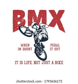 t shirt design bmx when in doubt pedal it out, it is life not just a bike with man riding bicycle vintage illustration