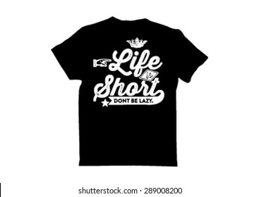 T shirt Design: life is short dont be lazy