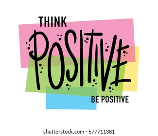 T shirt graphics slogan tee print design / Think positive be positive