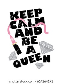T shirt graphics slogan tee print design / Keep calm and be a queen