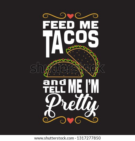 2759fd20 Taco Quote Feed Me Tacos Tell Stock Vector (Royalty Free) 1317277850 ...