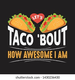 Taco Quote and Saying. Let's taco 'bout how awesome I am