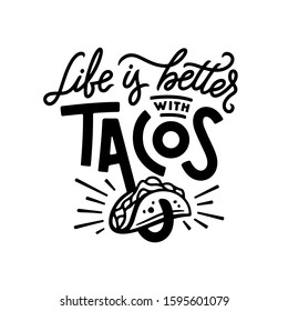 Taco related funny quote hand drawn typography. Life is better with tacos. Food t-shirt apparel design. Vector illustration.