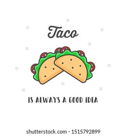 Taco vector illustration isolated on white background. Taco flat icon. Taco is always a good idea. Taco poster.