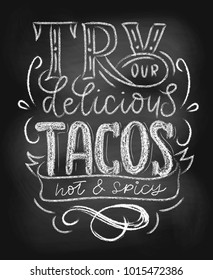 "Tacos chalkboard poster ""Try our delicios tacos. Hot and Spicy"". Realistic chalk effect for fast-food, cafe or restaurant. Retro tacos menu. Vector illustration."