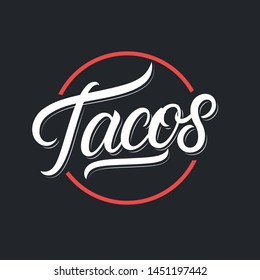 Tacos hand written lettering logo, label, badge, sigm, emblem for mexican restaurant menu, cafe badge. Modern calligraphy. Vector illustration.
