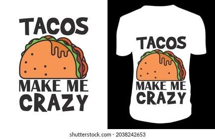 tacos make me crazy tshirt design template