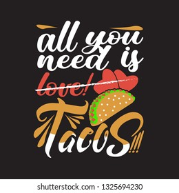 Tacos Quote. All you need is tacos.