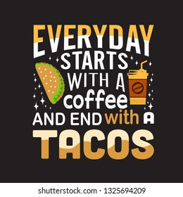 Tacos Quote. Everyday starts with coffee.