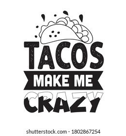 Tacos Quote and saying. Tacos make me crazy