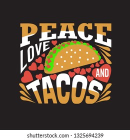 Tacos Quote and saying. Peace Love and tacos.