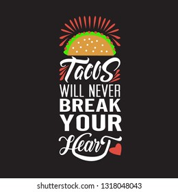 Tacos Quote. Tacos will never break your heart.