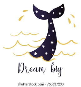 The tail of a diving whale and the handwritten inscription Dream big. Vector illustration.