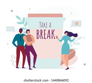 Take Brake Motivation Banner with Office People. Diverse Business Team, Male Coworkers Standing near Lettering Poster and Female Colleague Drinking Takeaway Coffee. Vector Flat Illustration