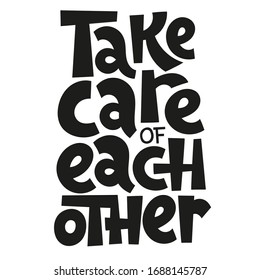 Take care of each other. Unique hand drawn inspirational quote about healthy rule in pandemic panic times. Ideal for social media, poster, card, banner, textile, web design element.