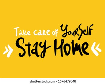 Take care of Yourself . Stay home. lettering Keep healthy and help others. Quarantine precaution to stay safe from Coronavirus 2019-nCov Virus. Corona global problem spread viral.