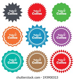 Take a Coffee sign icon. Hot Coffee cup. Stars stickers. Certificate emblem labels. Vector