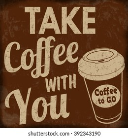 Take coffee with you, vintage grunge poster on brown background, vector illustrator