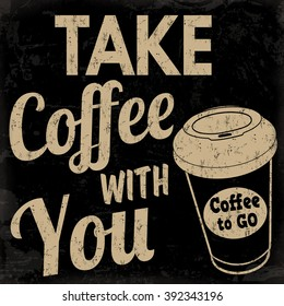Take coffee with you, vintage grunge poster on black background, vector illustrator