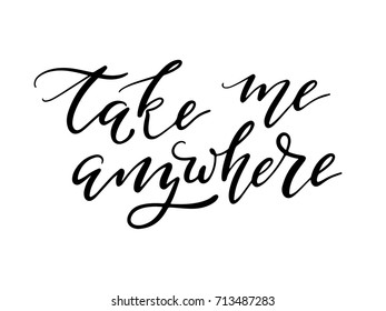 Take me anywhere. Hand-lettered travel quote print
