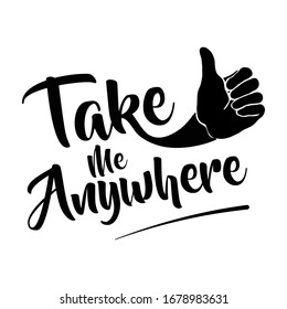 Take Me Anywhere Typography Design, Can Be printed on Tshirt , Mug , Badges , Posters , Banner ..... Illustration Vector