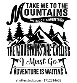 take me to the mountain outdoor adventure :Hiking Saying & quotes:100% vector best for white t shirt, pillow,mug, sticker and other Printing media.
