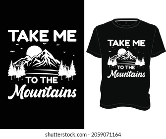 Take Me To The Mountains. Adventure-Camping-Mountain-Typography T-Shirt Design