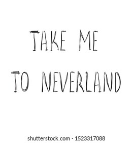 Take me to neverland, hand drawn vector lettering, minimal style