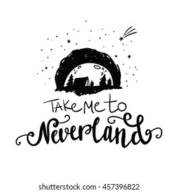 Take me to neverland lettering. Hand drawn illustration. Vector art. Travel and adventure concept. Starry night and moon