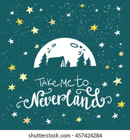 Take me to Neverland lettering. Hand drawn illustration. Travel and adventure concept. Starry night and moon