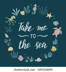 Take Me To The Sea. Frame with lettering. Vector illustration.