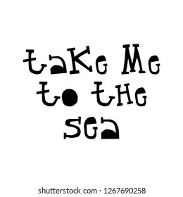 Take me to the sea - fun lettering summer phrase cut out of paper in scandinavian style. Vector illustration.