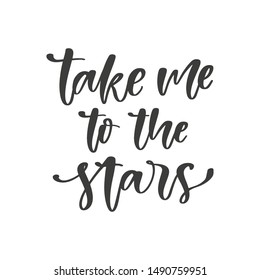 Take me to the stars hand drawn quote, isolated on white background. Handwritten motivational and inspirational phrase, vector banner, t-shirt design template
