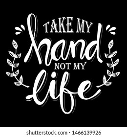 Take my hand not life. Hand lettering typography poster.