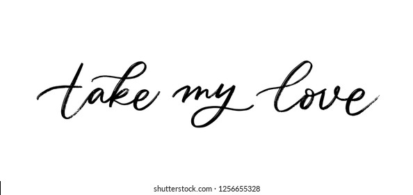 TAKE MY LOVE. LOVELY GREETING HAND LETTERING. LOVE LETTERING WORDS