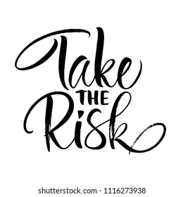 Take the Risk lettering. Handwritten modern calligraphy, brush painted letters. Vector illustration. Template for greeting card, poster, logo, badge, icon, banner tag