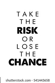 Take the risk or lose the chance quote print in vector.Lettering quotes motivation for life and happiness.