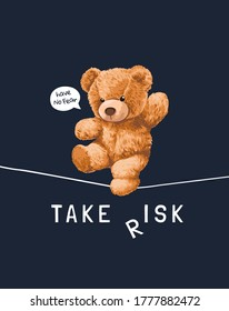 take risk slogan with bear toy walking on string illustration on black background