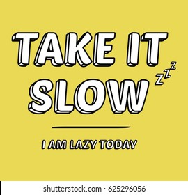 Take it slow. I am lazy today. Nap funny Fashion Slogan yellow background for T-shirt and apparels graphic vector Print.