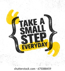 Take A Small Step Everyday. Inspiring Creative Motivation Quote Poster Template. Vector Typography Banner Design Concept On Grunge Texture Rough Background