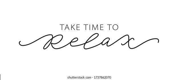 TAKE TIME TO RELAX. Motivation Quote Modern calligraphy text love yourself and relax. Design print for t shirt, pin label, badges, sticker, greeting card, banner. Vector illustration. ego